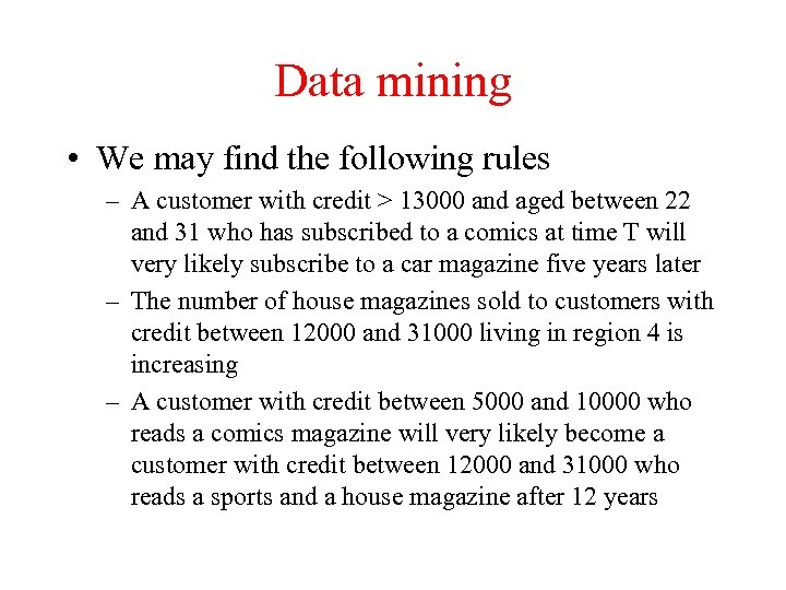 Data mining • We may find the following rules – A customer with credit