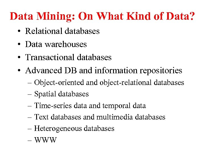 Data Mining: On What Kind of Data? • • Relational databases Data warehouses Transactional
