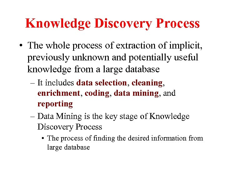 Knowledge Discovery Process • The whole process of extraction of implicit, previously unknown and