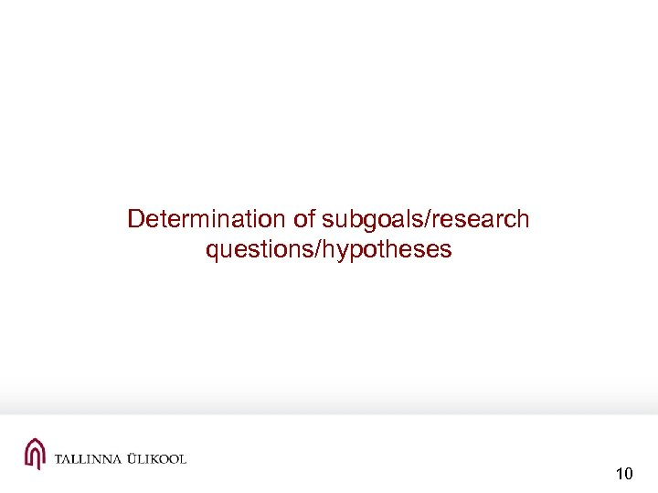 Determination of subgoals/research questions/hypotheses 10
