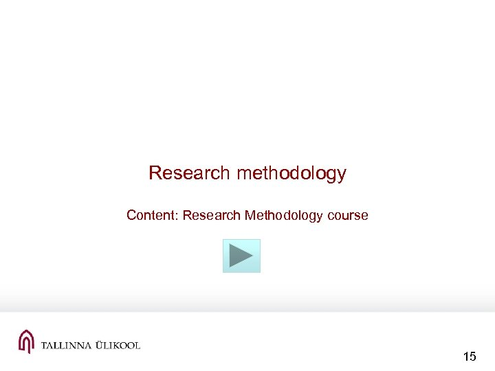 Research methodology Content: Research Methodology course 15