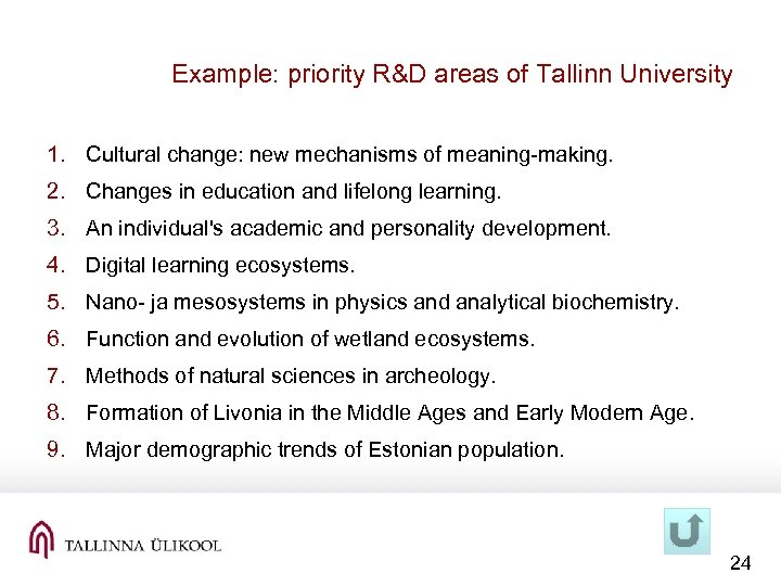Example: priority R&D areas of Tallinn University 1. Cultural change: new mechanisms of meaning-making.