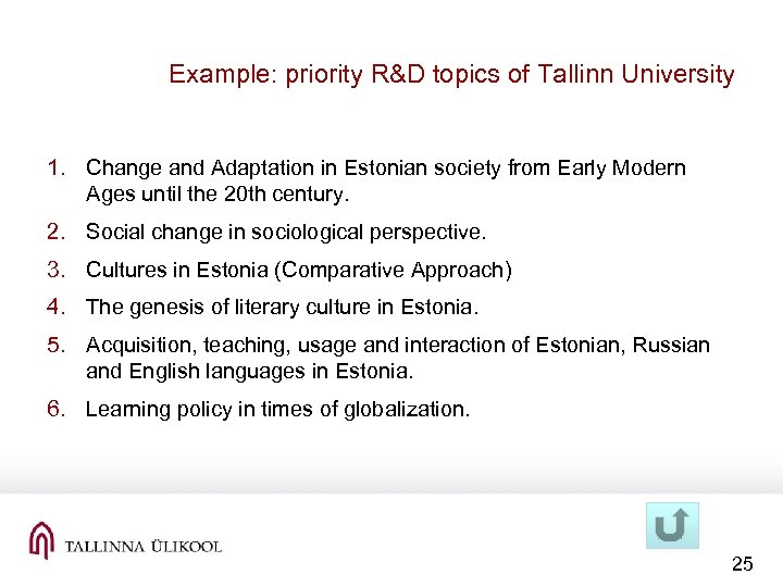 Example: priority R&D topics of Tallinn University 1. Change and Adaptation in Estonian society