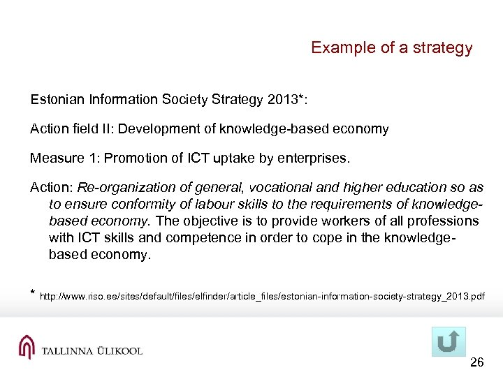 Example of a strategy Estonian Information Society Strategy 2013*: Action field II: Development of