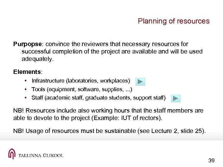 Planning of resources Purpopse: convince the reviewers that necessary resources for successful completion of