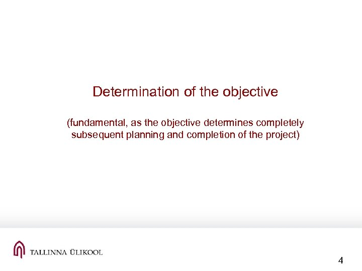 Determination of the objective (fundamental, as the objective determines completely subsequent planning and completion