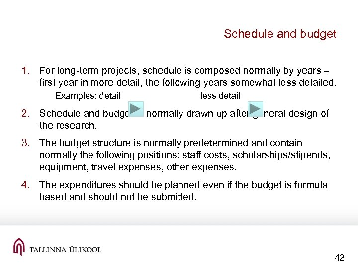 Schedule and budget 1. For long-term projects, schedule is composed normally by years –
