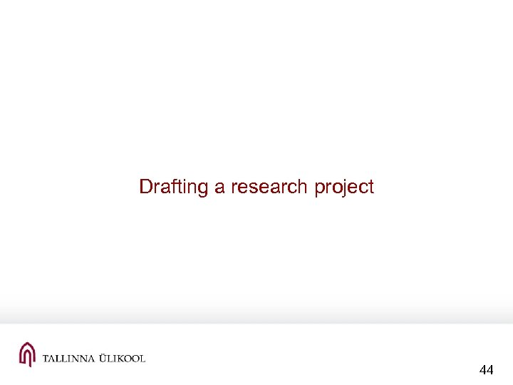 Drafting a research project 44