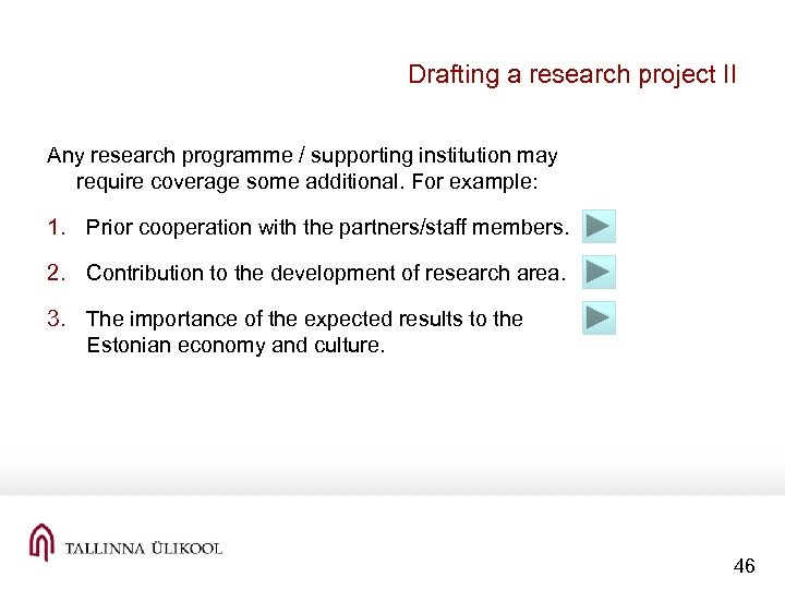 Drafting a research project II Any research programme / supporting institution may require coverage