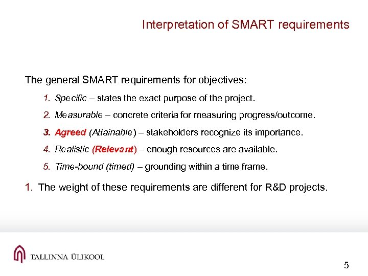 Interpretation of SMART requirements The general SMART requirements for objectives: 1. Specific – states
