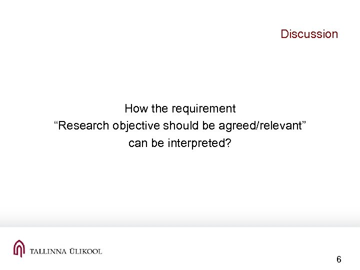 "Discussion How the requirement ""Research objective should be agreed/relevant"" can be interpreted? 6"