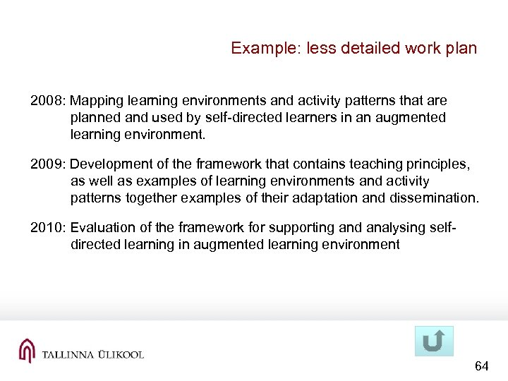Example: less detailed work plan 2008: Mapping learning environments and activity patterns that are