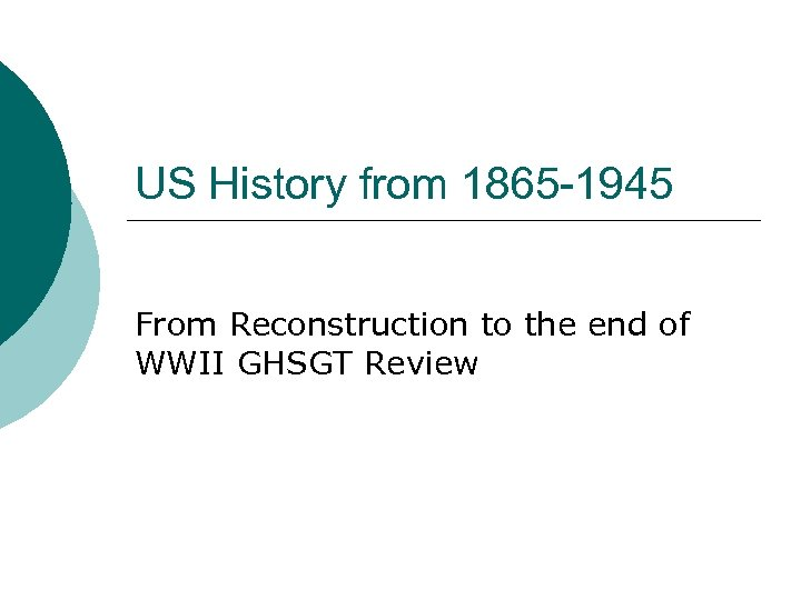 US History from 1865 -1945 From Reconstruction to the end of WWII GHSGT Review