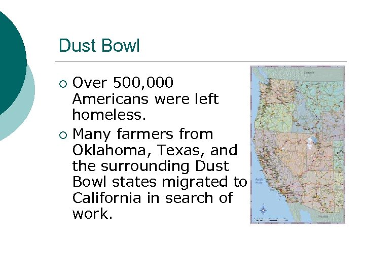 Dust Bowl Over 500, 000 Americans were left homeless. ¡ Many farmers from Oklahoma,