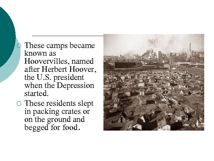 ¡ ¡ These camps became known as Hoovervilles, named after Herbert Hoover, the U.