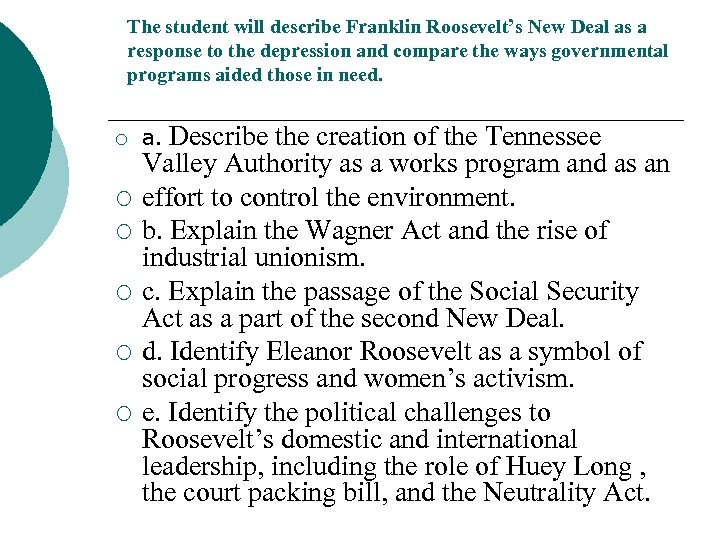 The student will describe Franklin Roosevelt's New Deal as a response to the depression
