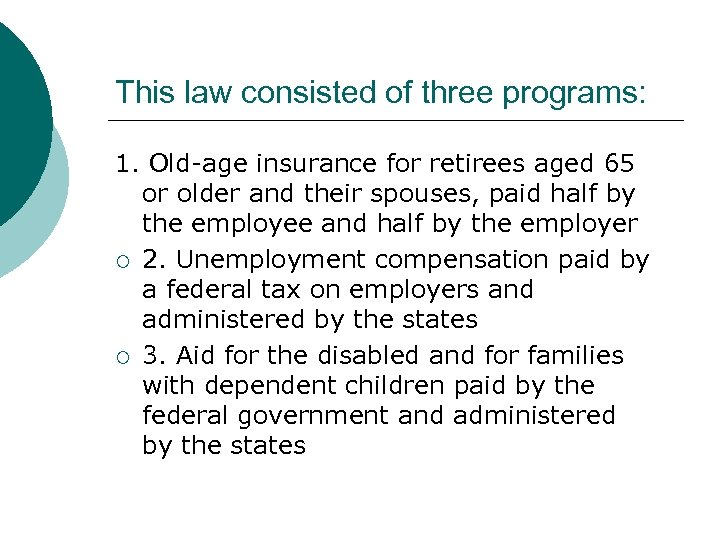 This law consisted of three programs: 1. Old-age insurance for retirees aged 65 or
