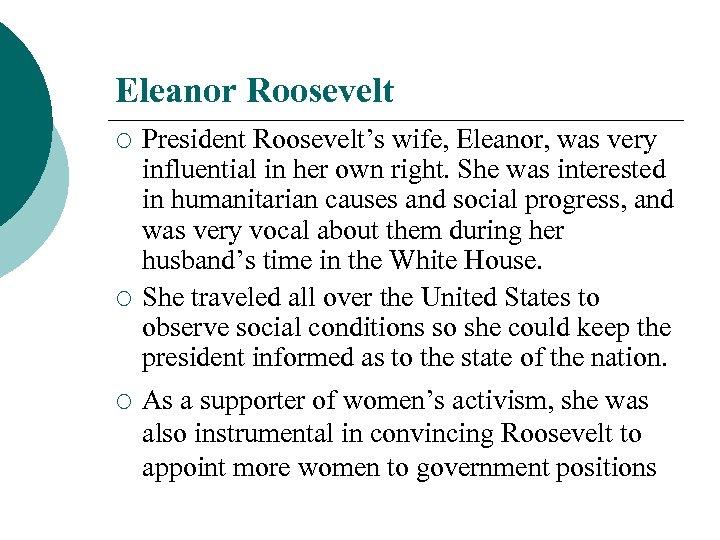 Eleanor Roosevelt ¡ ¡ ¡ President Roosevelt's wife, Eleanor, was very influential in her