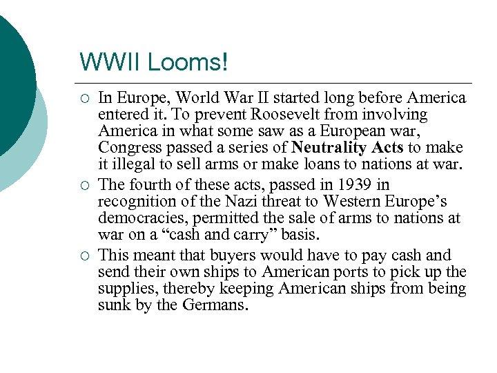 WWII Looms! ¡ ¡ ¡ In Europe, World War II started long before America