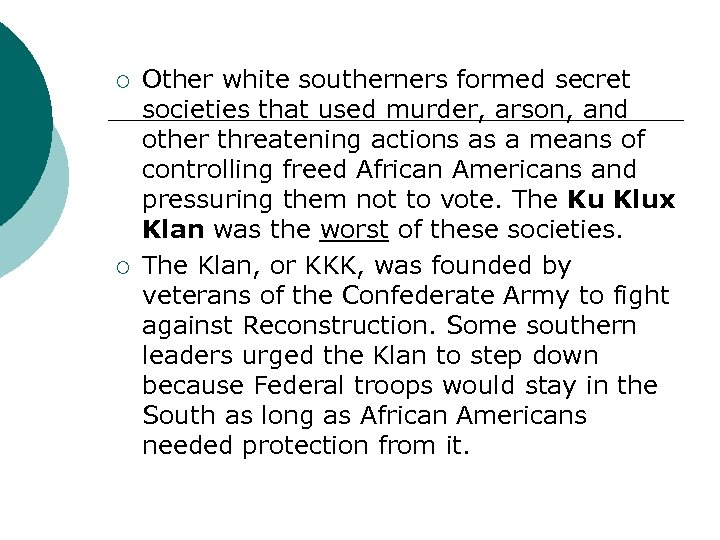 ¡ ¡ Other white southerners formed secret societies that used murder, arson, and other