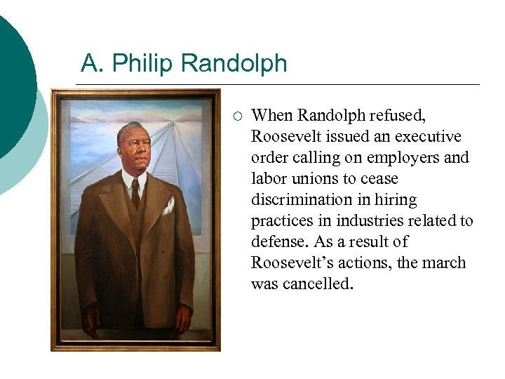 A. Philip Randolph ¡ When Randolph refused, Roosevelt issued an executive order calling on
