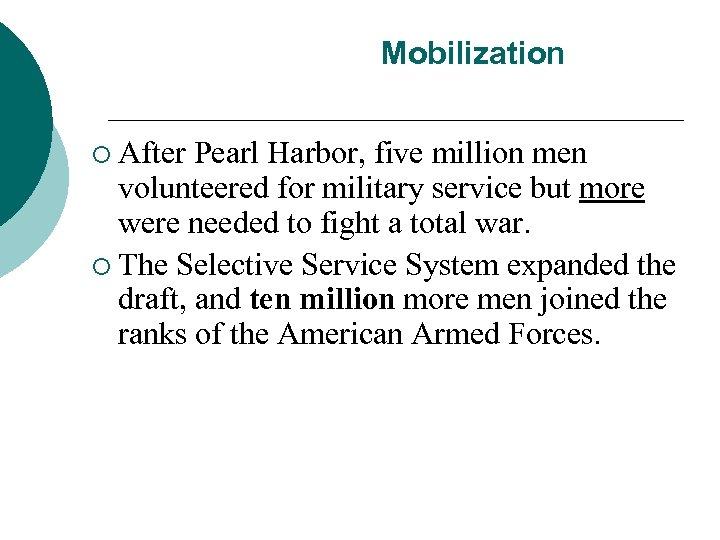 Mobilization ¡ After Pearl Harbor, five million men volunteered for military service but more