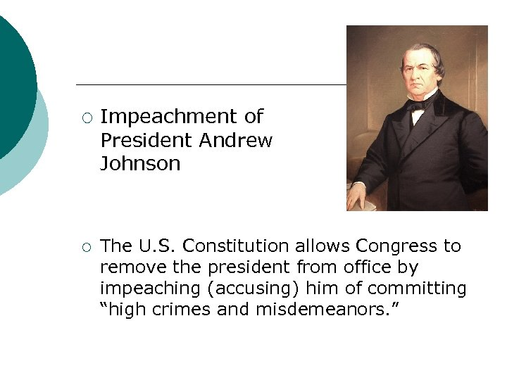 ¡ ¡ Impeachment of President Andrew Johnson The U. S. Constitution allows Congress to