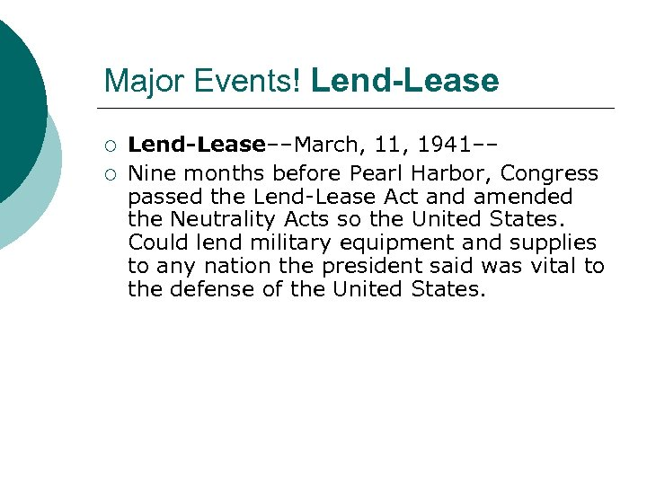 Major Events! Lend-Lease ¡ ¡ Lend-Lease––March, 11, 1941–– Nine months before Pearl Harbor, Congress