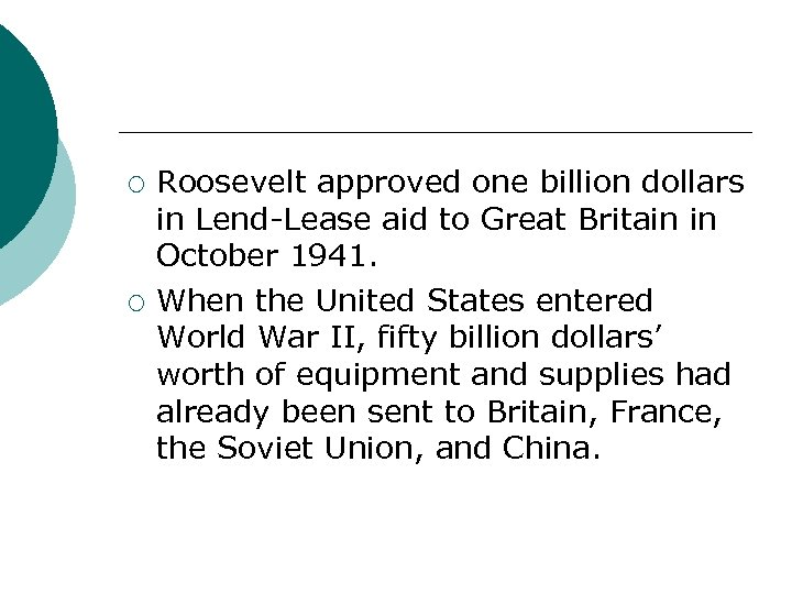 ¡ ¡ Roosevelt approved one billion dollars in Lend-Lease aid to Great Britain in