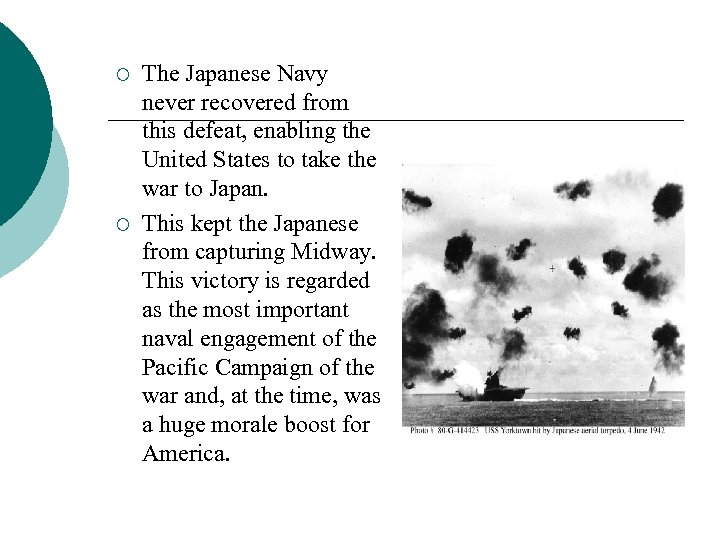 ¡ ¡ The Japanese Navy never recovered from this defeat, enabling the United States