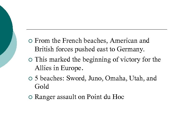 From the French beaches, American and British forces pushed east to Germany. ¡ This