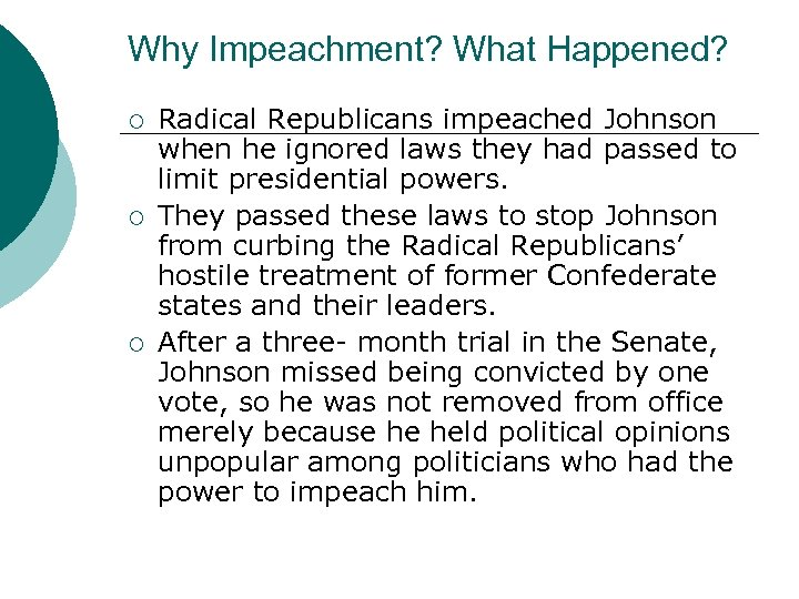 Why Impeachment? What Happened? ¡ ¡ ¡ Radical Republicans impeached Johnson when he ignored