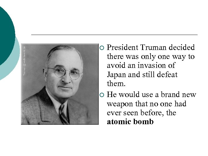 President Truman decided there was only one way to avoid an invasion of Japan