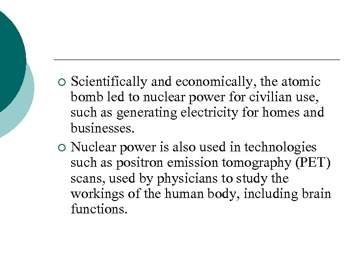 Scientifically and economically, the atomic bomb led to nuclear power for civilian use, such