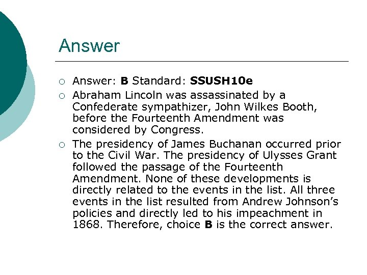 Answer ¡ ¡ ¡ Answer: B Standard: SSUSH 10 e Abraham Lincoln was assassinated
