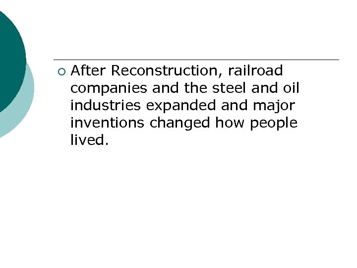 ¡ After Reconstruction, railroad companies and the steel and oil industries expanded and major