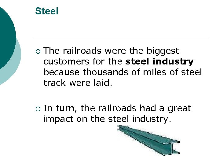 Steel ¡ ¡ The railroads were the biggest customers for the steel industry because