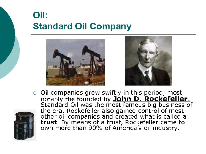Oil: Standard Oil Company ¡ Oil companies grew swiftly in this period, most notably