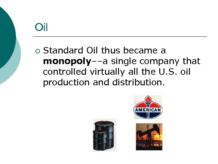 Oil ¡ Standard Oil thus became a monopoly––a single company that controlled virtually all