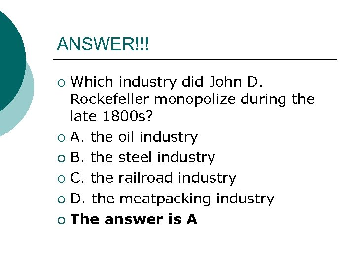ANSWER!!! Which industry did John D. Rockefeller monopolize during the late 1800 s? ¡