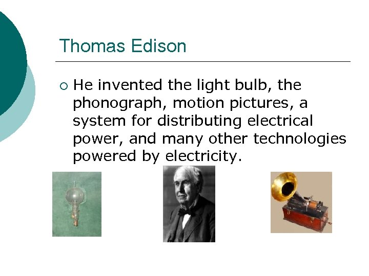 Thomas Edison ¡ He invented the light bulb, the phonograph, motion pictures, a system