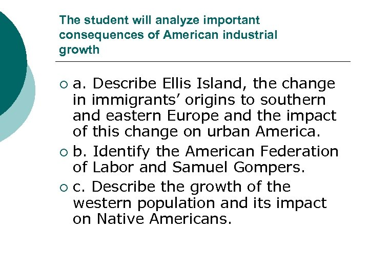 The student will analyze important consequences of American industrial growth a. Describe Ellis Island,