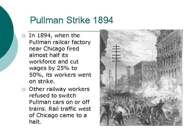 Pullman Strike 1894 ¡ ¡ In 1894, when the Pullman railcar factory near Chicago