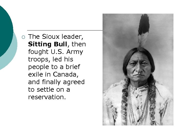 ¡ The Sioux leader, Sitting Bull, then fought U. S. Army troops, led his