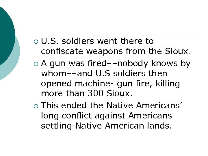 U. S. soldiers went there to confiscate weapons from the Sioux. ¡ A gun