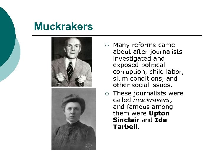 Muckrakers ¡ ¡ Many reforms came about after journalists investigated and exposed political corruption,