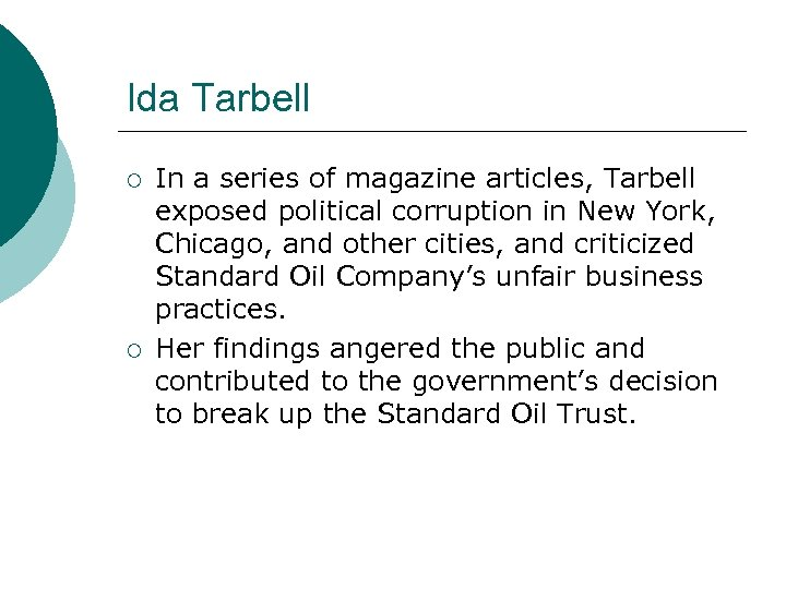 Ida Tarbell ¡ ¡ In a series of magazine articles, Tarbell exposed political corruption