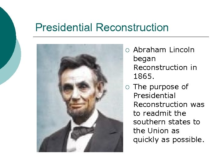 Presidential Reconstruction ¡ ¡ Abraham Lincoln began Reconstruction in 1865. The purpose of Presidential