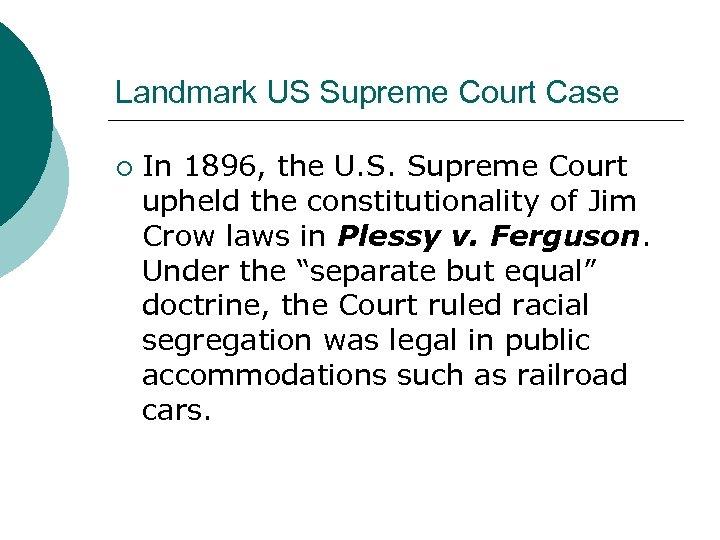 Landmark US Supreme Court Case ¡ In 1896, the U. S. Supreme Court upheld