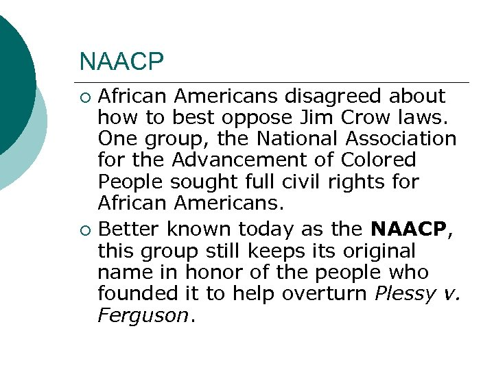 NAACP African Americans disagreed about how to best oppose Jim Crow laws. One group,